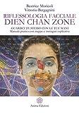 Scarica Libro Riflessologia facciale Dien Chan Zone Guarisci te stesso con le tue mani Manuale pratico con mappe e immagini esplicative (PDF,EPUB,MOBI) Online Italiano Gratis