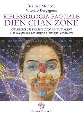 Riflessologia facciale Dien Chan Zone: Guarisci te stesso con le tue mani - Manuale pratico con mappe e immagini esplicative