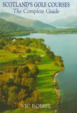 Scotland's Golf Courses: The Complete Guide por Vic Robbie