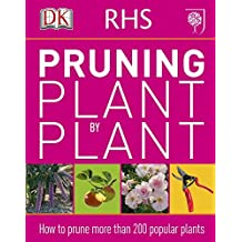 RHS Pruning Plant by Plant: How to Prune more than 200 Popular Plants