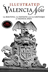 Valencia Noir - The Beautiful, The Fantastic and The Grotesque of Valencia, Spain (English Edition)