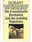 Kulturgeschichte der Menschheit XVII. Die Französische Revolution und der Aufstieg Napoleons.