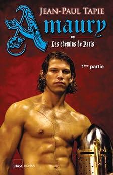 Amaury ou Les chemins de Paris - 1ère partie (Amaury - Bertrand - Tobias) par [Tapie, Jean-Paul]