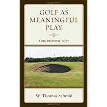Golf as Meaningful Play: A Philosophical Guide (Studies in Philosophy of Sport)