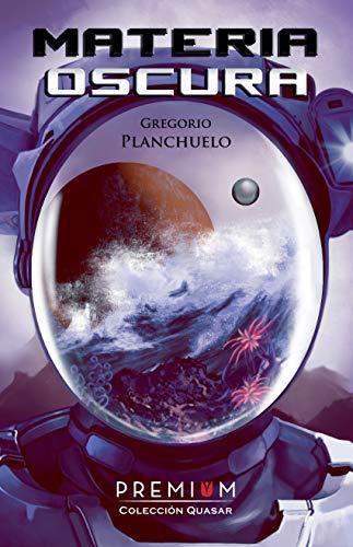Materia oscura: II Premio Novela Ciencia Ficción Ciudad del Conocimiento (Primer Finalista) (Quasar nº 6) por Gregorio Planchuelo