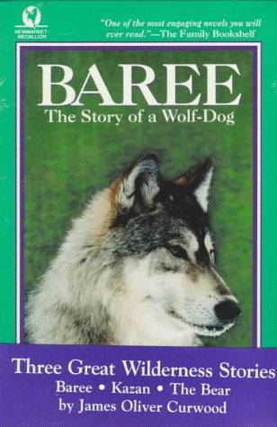 Great wilderness stories : Baree, Kazan and The bear.