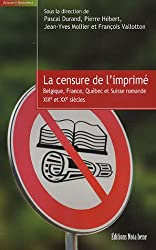 La censure de l'imprimé : Belgique, France, Québec et Suisse romande XIXe et XXe siècles