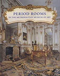 Period Rooms in the Metropolitan Museum of Art (Metropolitan Museum of Art Publications)