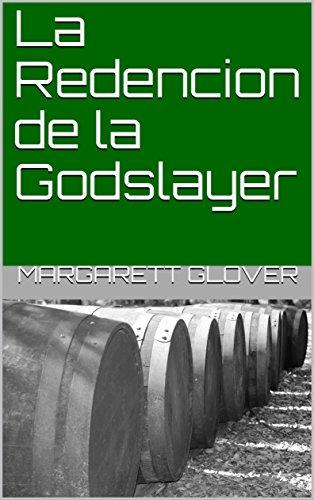 La Redencion de la Godslayer por Margarett Glover