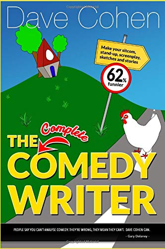 The Complete Comedy Writer: Make your sitcom, stand-up, screenplay, sketches and stories 62% funnier por Dave Cohen