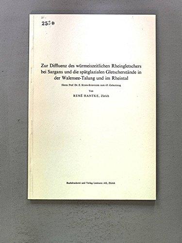 Zur Diffluenz des wiirmeiszeitlichen Rheingletschers bei Sargans und die spätglazialen Gletscherstände in der Walensee-Talung und im Rheintal,