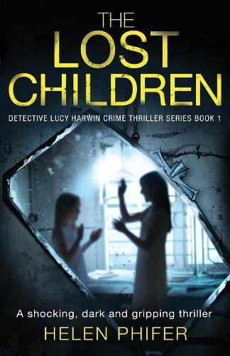 the-lost-children-a-shocking-dark-and-gripping-thriller-volume-1-detective-lucy-harwin-crime-thrille