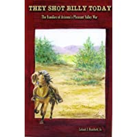 They Shot Billy Today: The Families of Arizona's Pleasant Valley War