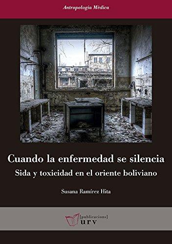 Cuando la enfermedad se silencia: Sida y toxicidad en el oriente boliviano (Antropologia Mèdica) por Susana Ramírez Hita