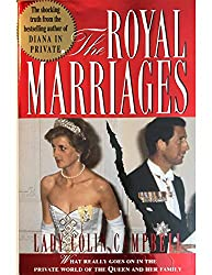The Royal Marriages: What Really Goes on in the Private World of the Queen and Her Family