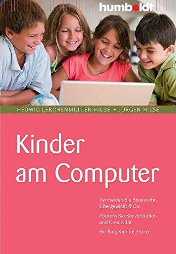 Preisvergleich Produktbild Kinder am Computer. Vermeiden Sie Spielsucht, Übergewicht & Co. Fördern Sie Konzentration und Kreativität. Ein Ratgeber für Eltern