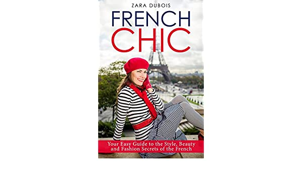 French Chic Your Easy Guide To The Style Beauty And Fashion