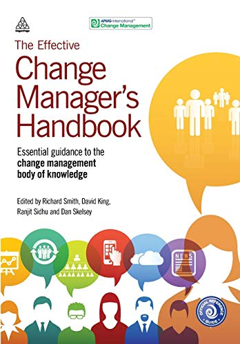The Effective Change Manager\'s Handbook: Essential Guidance to the Change Management Body of Knowledge