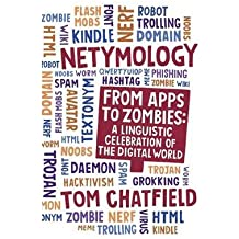[ NETYMOLOGY FROM APPS TO ZOMBIES: A LINGUISTIC CELEBRATION OF THE DIGITAL WORLD ] By Chatfield, Tom ( AUTHOR ) Mar-2013[ Hardback ]