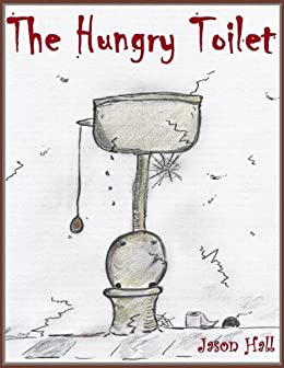 The Hungry Toilet by [Hall, Jason]