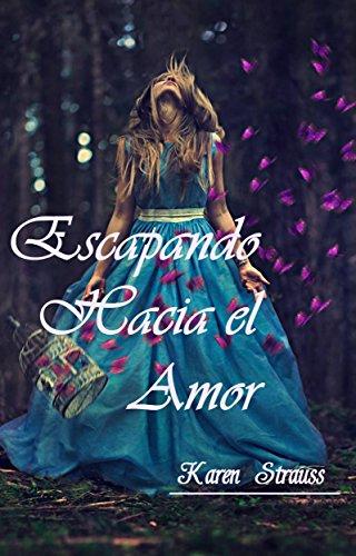 ESCAPANDO HACIA EL AMOR (Súper - Romántica) por Karen Strauss