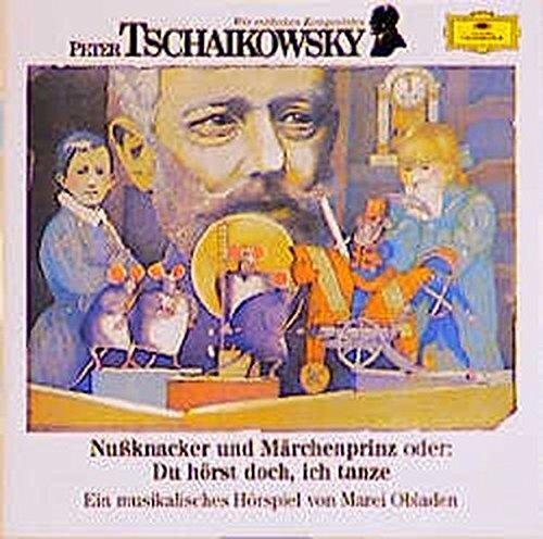 Peter Iljitsch Tschaikowsky - Nussknacker und Märchenprinz oder: Du hörst doch, ich tanze:...
