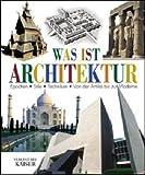 Was ist Architektur: Epochen - Stile - Techniken - Von der Antike bis zur Moderne