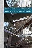 Die Akademie der Künste in Berlin - Facetten einer 300jährigen Geschichte