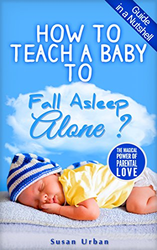 How to Teach a Baby to Fall Asleep Alone (English Edition)