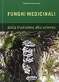 Funghi medicinali. Dalla tradizione alla scienza