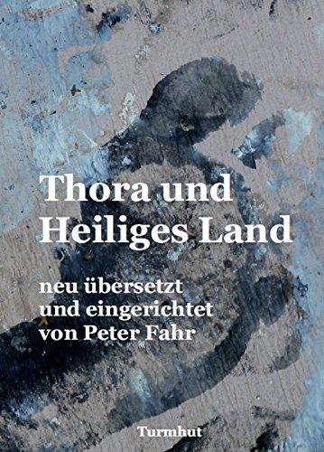 Thora und Heiliges Land: neu übersetzt und eingerichtet von Peter Fahr