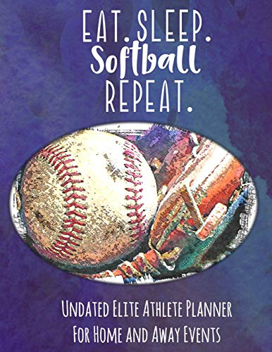 Eat Sleep Softball Repeat: Undated Elite Athlete Planner For Home and Away Events - Super Sports Mom , Dad and Coach Approved -  Monthly Away Game Planner - Budget Tracker And More - Purple (Softball Elite)