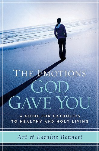 The Emotions God Gave You: A Guide for Catholics to Healthy and Holy Living by Art Bennett, Laraine Bennett (2011) Paperback