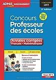 Concours Professeur des écoles - Annales corrigées - Français et Mathématiques - Concours 2017 - Annales 2014 à 2016