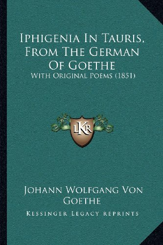 Iphigenia in Tauris, from the German of Goethe: With Original Poems (1851)