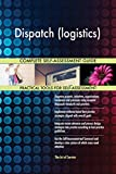 Dispatch (logistics) All-Inclusive Self-Assessment - More than 690 Success Criteria, Instant Visual Insights, Comprehensive Spreadsheet Dashboard, Auto-Prioritized for Quick Results
