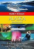 Alaska Kreuzfahrt: Ein Foto-Reiseführer mit Google Maps Ortung (Big Trip 1)