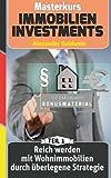 Reich werden mit Wohnimmobilien durch überlegene Strategie: Machen Sie das Beste aus Ihrem Geld!