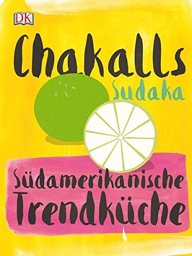 Chakalls Sudaka: Südamerikanische Trendküche