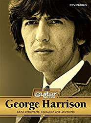 George Harrison. Seine Spielweise, Gitarren und Verstärker. Guitar Heroes: Seine Spielweise, Gitarren, Verstärker und Geschichte