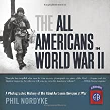 All Americans in World War II: A Photographic History of the 82nd Airborne Division at War by Phil Nordyke (2010-10-14)
