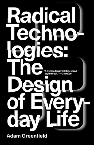 Radical Technologies: The Design of Everyday Life par Adam Greenfield