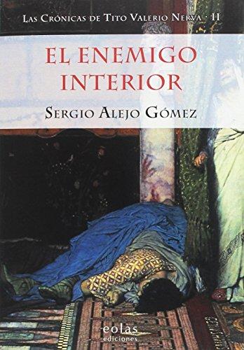 EL ENEMIGO INTERIOR: (LAS CRÓNICAS DE TITO VALERIO NERVA II) por SERGIO ALEJO GÓMEZ