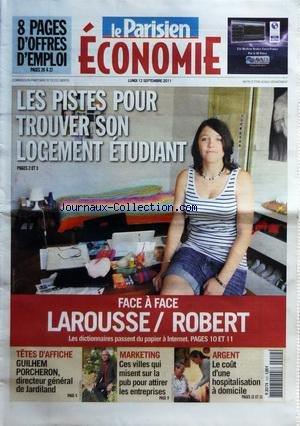 PARISIEN ECONOMIE du 12/09/2011 - LES PISTES POUR TROUVER SON LOGEMENT ETUDIANT - FACE A FACE LAROUSSE - ROBERT - GUILHEM PORCHERON DIRECTEUR GENERAL DE JARDILAND - CES VILLES QUI MISENT SUR LA PUB POUR ATTIRER LES ENTREPRISES - LE COUT D'UNE HOSPITALISATION A DOMICILE -