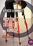 Repenser la Normalite - Perspectives Critiques Sur le Handicap
