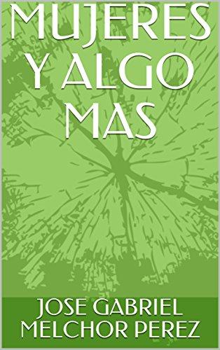 MUJERES Y ALGO MAS por JOSE GABRIEL MELCHOR PEREZ