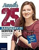 Hannahs 25 Raspberry Pi Server: Alles selbst im Griff - Von Installation bis Tuning
