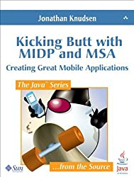 Kicking Butt with MIDP and MSA: Creating Great Mobile Applications by Jonathan Knudsen (2008-01-08)