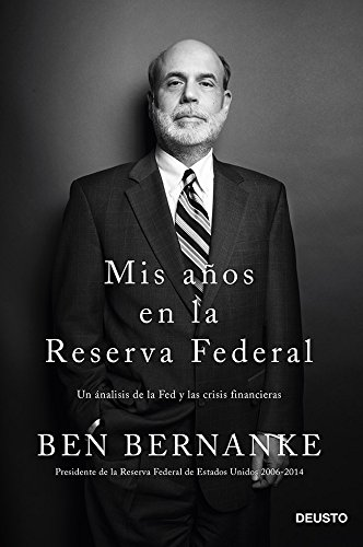 Mis años en la Reserva Federal: Un análisis de la Fed y las crisis financieras por Ben Bernanke