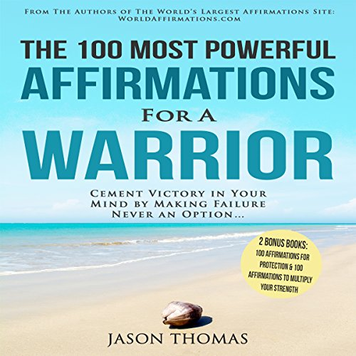 The 100 Most Powerful Affirmations for a Warrior - Jason Thomas - Unabridged